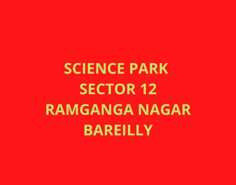 SCIENCE PARK SECTOR 12 RAMGANGA NAGAR BAREILLY
